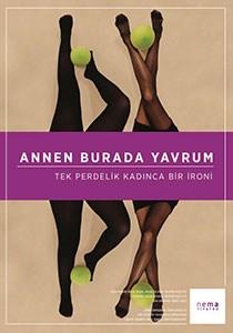 ANNEN BURADA YAVRUM